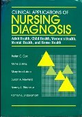 Clinical Applications of Nursing Diagnosis: Adult Health, Child Health, Womens Health, Mental Health, and Home Health
