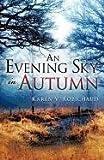 An Evening Sky in Autumn, Karen V. Robichaud, 1615799125