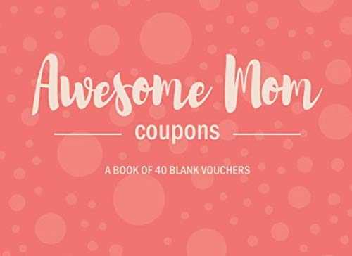 Awesome Mom Coupons: Book of 40 Blank Coupons to Fill in and Show Your Appreciation for a Very Special Mother ()