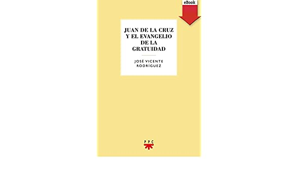 Juan de la Cruz y el evangelio de la gratuidad (GS nº 100) eBook ...
