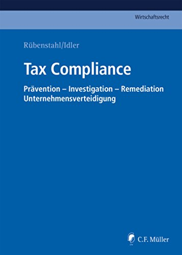 Tax Compliance: Prävention - Investigation - Remediation - Unternehmensverteidigung (C.F. Müller Wirtschaftsrecht) (German Edition)