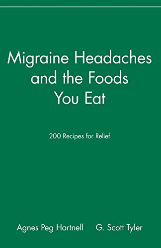Migraine Headaches and the Foods You Eat: 200 Recipes for Relief: 200 Recipes for Relief (Best Foods For Migraine Headaches)