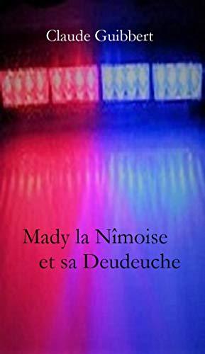 Mady la Nîmoise et sa Deudeuche (Pluie de crimes à Nîmes t. 1) (French Edition)