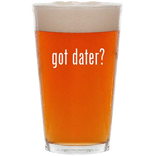 got dater? - 16oz All Purpose Pint Beer Glass
