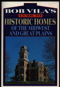 Bob Vila's Guide to Historic Homes of the Midwest and Great Plains (Bob Vila's Guides to Historic Homes of America, Vol 4)