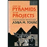 From the Pyramids to the Projects : Poems of Genocide and Resistance!, Toure, Askia M., 0865431361
