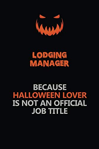 Scary Halloween Titles (Lodging Manager Because Halloween Lover Is Not An Official Job Title: Halloween Scary Pumpkin Jack O'Lantern 120 Pages 6x9 Blank Lined Paper Notebook)