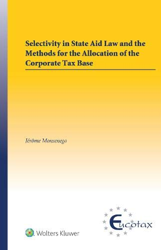 Selectivity in State Aid Law and the Methods for the Allocation of the Corporate Tax Base (Eucotax Series on European Taxation)