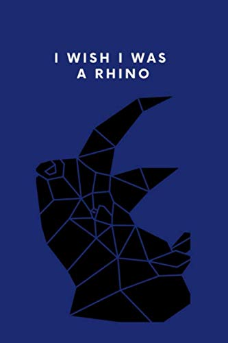 """I wish I was A rhino notebook blue cover navy: 122 pages 6""""X9"""" lined blank for who loves rhinoceros men boys gift for birthday or any occasion"""