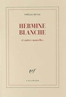 Hermine Blanche et autres nouvelles, Revaz, Noëlle