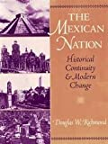 The Mexican Nation : Historical Continuity and Modern Change, Richmond, Douglas W., 0130922277
