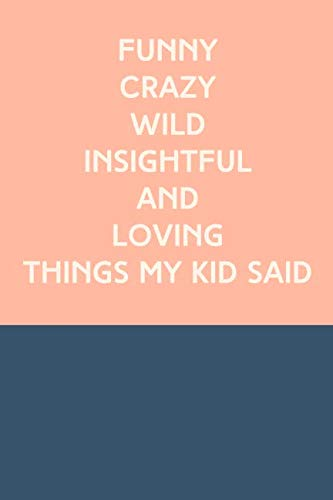 Funny Crazy Wild Insightful and Loving Things My Kid Said: Cute Notebook for Memory Keeping with Modern Color Block Cover Design in Navy and Blush