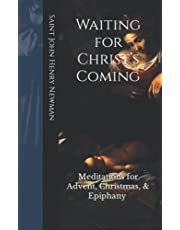 Waiting for Christ's Coming: Meditations for Advent, Christmas, & Epiphany (Annotated)
