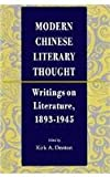 Modern Chinese Literary Thought : Writings on Literature, 1893-1945, , 0804725586