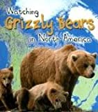 img - for Watching Grizzly Bears in North America (Wild World) book / textbook / text book