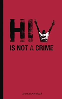 "HIV is Not a Crime Journal Notebook: Softcover, 100 Lined Pages + 8 Blank (54 Sheets), 5""x8"" (HIV Stigma Awareness) (Volume 7)"