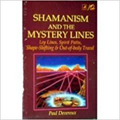Shamanism and the Mystery Lines: Ley Lines, Spirit Paths