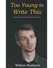 Too Young to Write This: Lessons from a Guy Who Isn't Famous Yet