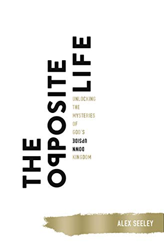 The Opposite Life: Unlocking the Mysteries of God's Upside-Down Kingdom (English Edition)