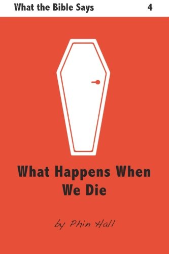 What Happens When We Die (What The Bible Says) (Volume 4)