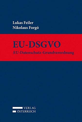 EU-DSGVO: EU-Datenschutz-Grundverordnung Gebundenes Buch – 28. Dezember 2016 Lukas Feiler Nikolaus Forgó Verlag Österreich 3704675806