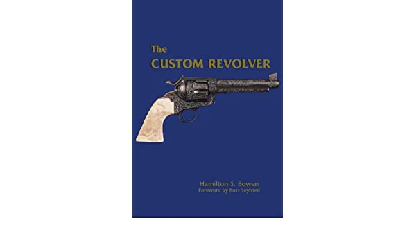 The Custom Revolver eBook: Hamilton S  Bowen, Ross Seyfried