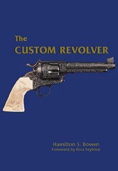 The Custom Revolver by [Bowen, Hamilton S.]