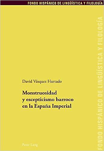 Monstruosidad y escepticismo barroco en la España Imperial: 28 Fondo Hispanico de Linguistica Y Filologia: Amazon.es: Vásquez Hurtado, David: Libros