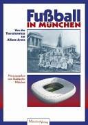 Fussball in München: Von der Theresienwiese zur Allianz-Arena