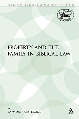 Property and the Family in Biblical Law (The Library of Hebrew Bible/Old Testament ()