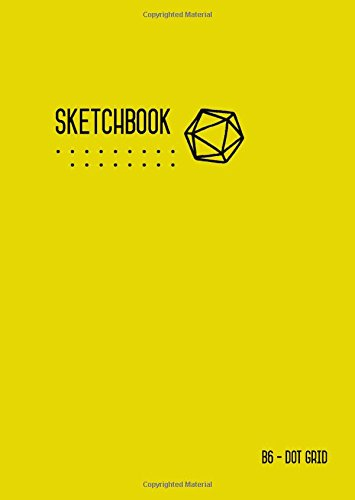 Download Dot Grid Sketchbook B6: Yellow, Smart Design, Small, Soft Cover, Numbered Pages, Dotted Notebook for Drawing and Doodling (Small Professional Sketchbooks) PDF