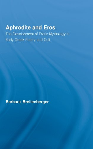 Aphrodite & Eros: The Development Of Erotic Mythology In Early Greek Poetry And Cult (Studies In Classics)