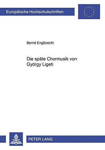 Download Die späte Chormusik von György Ligeti (Europäische Hochschulschriften / European University Studies / Publications Universitaires Européennes) (German Edition) pdf epub