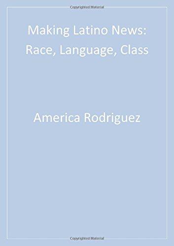 Making Latino News: Race, Language, Class