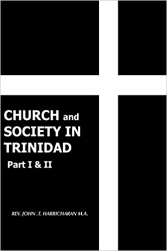 CHURCH and SOCIETY IN TRINIDAD Part I & II: THE CATHOLIC CHURCH IN TRINIDAD 1498-1863