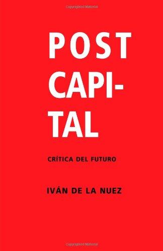 Postcapital: Critica del Futuro (Spanish Edition) [Ivan de la Nuez] (Tapa Blanda)
