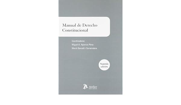 Manual de derecho constitucional. (Manuales): Amazon.es: Miguel Angel Aparicio Pérez, Merce Barcelo i Serramalera: Libros
