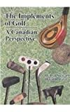 The Implements of golf, William Lynnwood Stewart and David Robert Gray, 0660178486