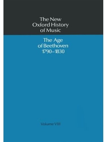 The New Oxford History of Music: The Age of Beethoven 1790-1830, Volume VIII by Oxford University Press