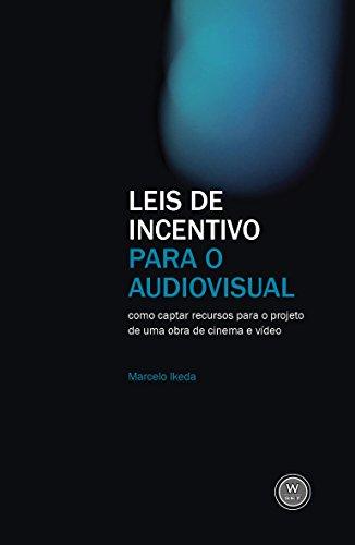 Leis de incentivo para o audiovisual: como captar recursos para o projeto de uma obra de cinema e vídeo