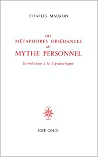 Des métaphores obsédantes au mythe personnel. Introduction à la psychocritique par Mauron