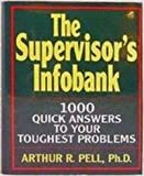 The Supervisor's Infobank : 1000 Quick Answers to your Toughest Problems, Pell, Arthur R., 0070491852