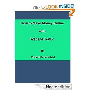 How to Make Money Online With Website Traffic Robert Schoolfield