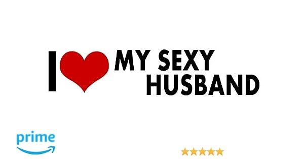 Amazoncom I Love My Sexy Husband Sticker Decal Vinyl Bumper Cool