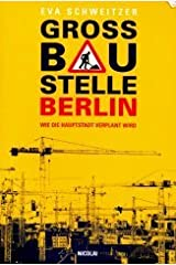 Grossbaustelle Berlin: Wie die Hauptstadt verplant wird (German Edition) Perfect Paperback