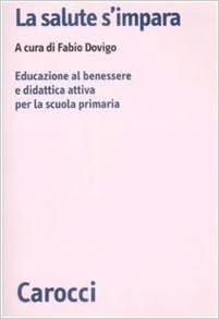 Amazon It La Salute S Impara Educazione Al Benessere E Didattica Attiva Per La Scuola Primaria Dovigo F Libri