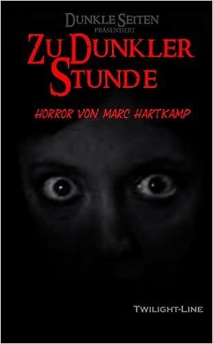 Zu dunkler Stunde: Horror von Marc Hartkamp (German Edition)