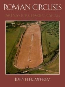 Roman Circuses: Arenas for Chariot Racing