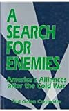 Search for Enemies : America's Alliances after the Cold War, Carpenter, Ted G., 0932790968