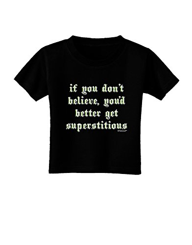 TooLoud If You Don't Believe You'd Better Get Superstitious Toddler T-Shirt Dark Black - 3T]()